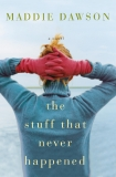 The Stuff That Never Happened by Maddie Dawson