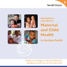 World Vision's  Little Book of Maternal  and Child  Health in the Asia Pacific