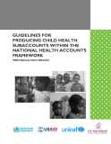 GUIDELINES FOR   PRODUCING CHILD HEALTH  SUBACCOUNTS WITHIN THE  NATIONAL HEALTH ACCOUNTS  FRAMEWORK