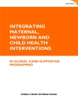 INTEGRATING  MATERNAL, NEWBORN AND CHILD HEALTH  INTERVENTIONS: IN GLOBAL FUND-SUPPORTED PROGRAMMES