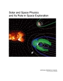 Solar and Space Physics and Its Role in Space Exploration