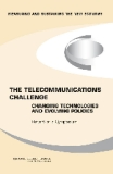 THE TELECOMMUNICATIONS CHALLENGE CHANGING TECHNOLOGIES AND EVOLVING POLICIES
