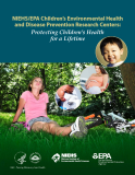 NIEHS/EPA Children's Environmental Health   and Disease Prevention Research Centers: Protecting Children's Health for a Lifetime