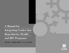 A Manual for  Integrating Gender Into Reproductive Health  and HIV Programs: FROM COMMITMENT TO ACTION