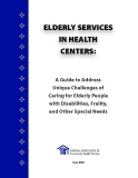 ELDERLY SERVICES  IN HEALTH CENTERS: A Guide to Address   Unique Challenges of   Caring for Elderly People  with Disabilities, Frailty,   and Other Special Needs