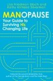 Manopause: Your Guide to Surviving His Changing Life by Lisa Friedman Bloch and Kathy Kirtland Silverman