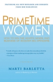 ".Advance Praise for PrimeTime Women:""Marti Barletta—the First Lady of marketing to women—is"