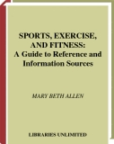 SPORTS, EXERCISE, AND FITNESS: A Guide to Reference and Information Sources