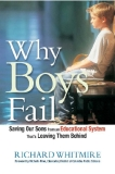 Why Boys Fail Saving Our Sons from an Educational System That's Leaving Them Behind