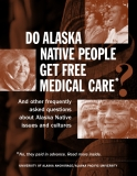 Do Alaska Native People Get Free Medical Care And other frequently asked questions about Alaska Natives issues and cultures