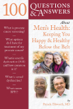 100 Questions & Answers About Men's Health: Keeping You Happy & Healthy Below the Belt