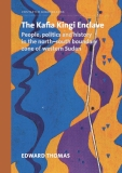 The Kafia Kingi Enclave -  People, Politics and History in the North-south Boundary Zone of Western Sudan