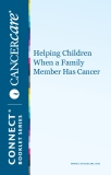 Helping Children  When a Family  Member Has Cancer