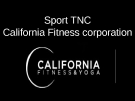 Sport TNC California Fitness corporation