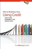 What You Should Know About...Using Credit