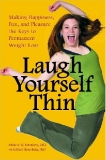 Laugh Yourself Thin Making Happiness, Fun, and Pleasure the Keys to Permanent Weight Loss