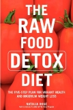 THE RAW FOOD DETOX DIET THE FIVE-STEP PLAN TO VIBRANT HEALTH AND MAXIMUM WEIGHT LOSS