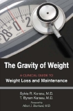 The Gravity of Weight A CLINICAL GUIDE TO Weight Loss and Maintenance