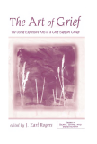 The Art of Grief The Use of Expressive Arts in a Grief Support Group