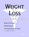 WEIGHT LOSS: A MEDICAL DICTIONARY, BIBLIOGRAPHY, AND ANNOTATED RESEARCH GUIDE TO INTERNET REFERENCES