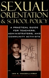 SEXUAL ORIENTATION AND SCHOOL POLICY A Practical Guide for Teachers, Administrators, and Community Activists