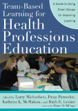 Team-Based Learning for Health Professions Education A Guide to Using Small Groups for Improving Learning