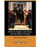 A Plea For Captain John Brown, And Life Without Principle (dodo Press) By Henry David Thoreau