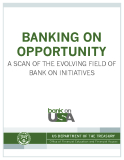 BANKING ON  OPPORTUNITY: A SCAN OF THE EVOLVING FIELD OF BANK ON INITIATIVES