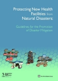 Protecting New Health Facilities from Natural Disasters: Guidelines for the Promotion of Disaster Mitigation