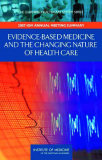 Evidence-Based Medicine and the Changing Nature of Health Care: Meeting Summary