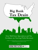 Big Bank Tax Drain - How Wall Street Speculation and Tax  Avoidance are Starving Public Revenues
