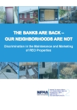 THE BANKS ARE BACK –  OUR NEIGHBORHOODS ARE NOT: Discrimination in the Maintenance and Marketing  of REO Properties