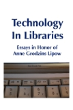 Technology in Libraries -  Essays in Honor of Anne Grodzins Lipow