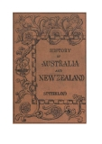 .THE  HISTORY  OF  AUSTRALIA AND NEW ZEALAND  FROM 1606 TO 1890