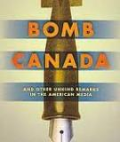 Bomb Canada and other unkind remark