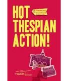 Hot Thespian Action!Ten Premiere Plays from Walterdale Playhouse