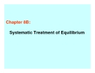 Chapter 8B: Systematic Treatment of Equilibriu