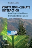Vegetation-Climate Interaction How Vegetation Makes the Global Environment