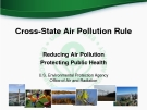 Cross-State Air Pollution Rule:   Reducing Air Pollution  Protecting Public Health