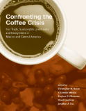 Confronting the Coffee: Crisis Fair Trade, Sustainable Livelihoods and Ecosystems in Mexico and Central America