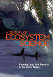 A CENTURY OF ECOSYSTEM SCIENCE: Planning Long-Term Research in the Gulf of Alaska