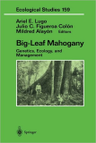 Big-Leaf Mahogany Genetics, Ecology, and Management