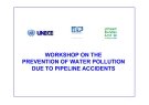 WORKSHOP ON THE PREVENTION OF WATER POLLUTION DUE TO PIPELINE ACCIDENTS