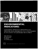 ENVIRONMENTAL INDICATORS: A SYSTEMATIC APPROACH TO MEASURING AND REPORTING ON ENVIRONMENTAL POLICY PERFORMANCE IN THE CONTEXT OF SUSTAINABLE DEVELOPMENT