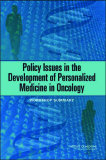 Policy Issues in the Development of Personalized Medicine in Oncology: Workshop Summary