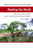 Healing the Herds Disease, Livestock Economies, and the Globalization of Veterinary Medicine