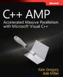C++ AMP: Accelerated Massive Parallelism with Microsoft Visual C++