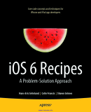 iOS 6 Recipes: A Problem-Solution Approach