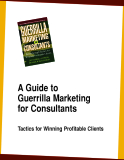 A Guide to Guerrilla Marketing for Consultants: Tactics for Winning Profitable Clients