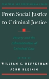 FROM SOCIAL JUSTICE TO CRIMINAL JUSTICE Poverty and the Administration of Criminal Law